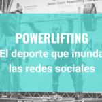 Powerlifting - El deporte que inunda las redes sociales