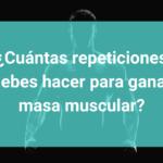 Cuantas repeticiones debes hacer para ganar masa muscular (hipertrofia)