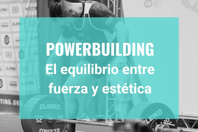 Powerbuilding - El equilibrio entre fuerza y estética