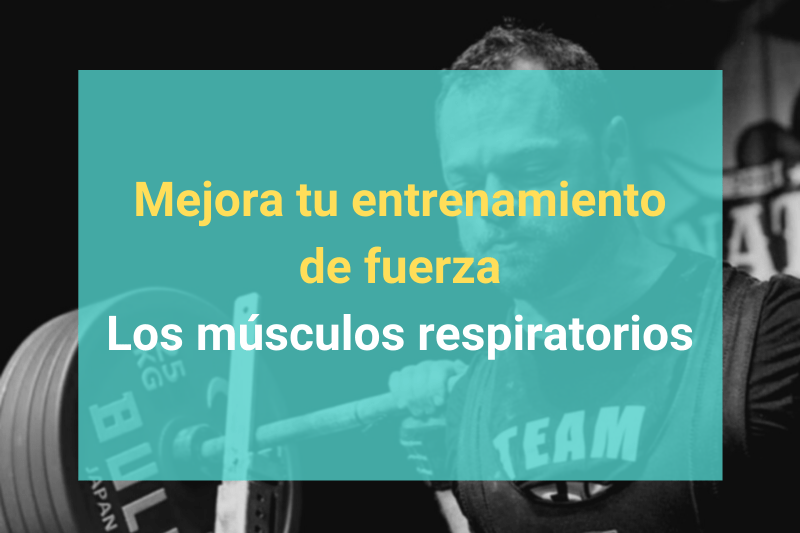 Mejora tu entrenamiento de fuerza - Los músculos respiratorios