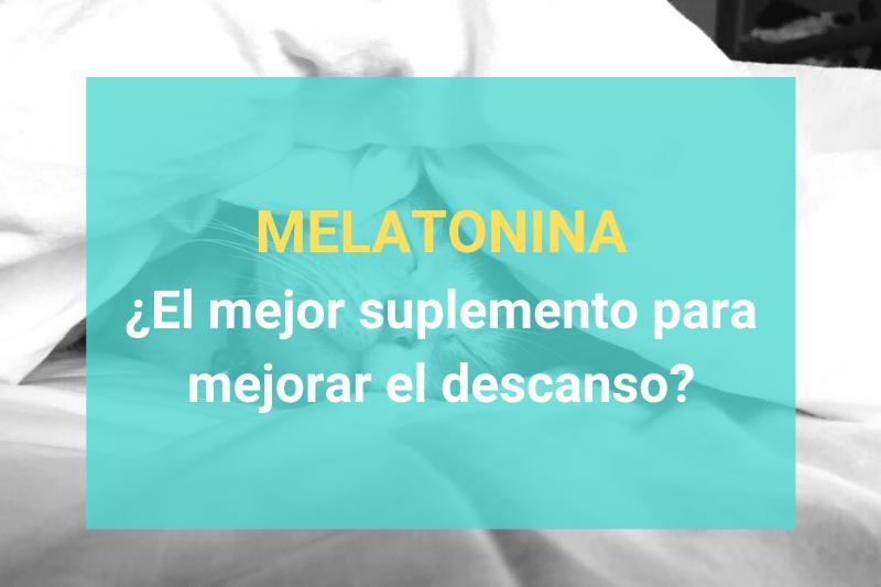 Melatonina - El mejor suplemento para mejorar el descanso
